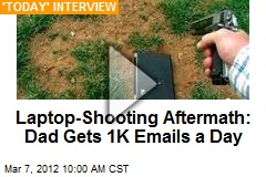 Laptop-Shooting Aftermath: Dad Gets 1K Emails a Day