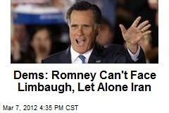 Dems: Romney Can't Face Limbaugh, Let Alone Iran