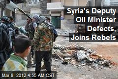 Syria's Deputy Oil Minister Joins Rebels