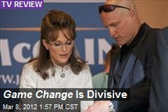 Game Change Is Divisive