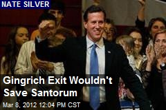 Gingrich Exit Wouldn't Save Santorum