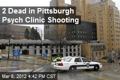 2 Dead in Pittsburgh Psych Clinic Shooting