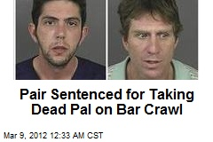 Pair Sentenced for Taking Dead Pal on Bar Crawl