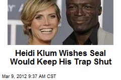 Heidi Klum Wishes Seal Would Keep His Trap Shut