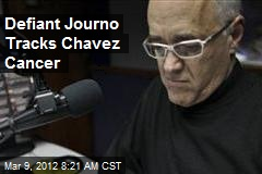 Defiant Journo Tracks Chavez Cancer