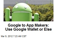 Google to App Makers: Use Google Wallet or Else