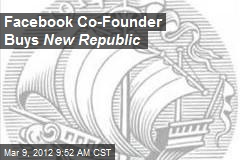 Facebook Co-Founder Buys New Republic