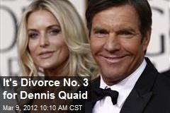 It's Divorce No. 3 for Dennis Quaid