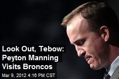 Look Out, Tebow: Peyton Manning Visits Broncos