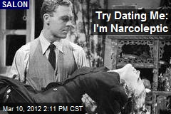 Try Dating Me; I'm Narcoleptic