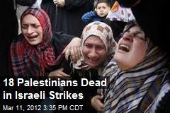 18 Palestinians Dead in Israeli Strikes
