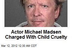 Actor Michael Madsen Charged With Child Cruelty