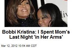Bobbi Kristina: I Spent Mom's Last Night 'in Her Arms'