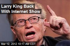 Larry King Back With Internet Show