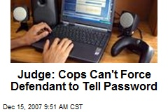 Judge: Cops Can't Force Defendant to Tell Password