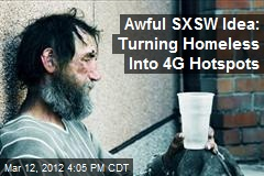 Really Bad SXSW Idea: Turning Homeless Into 4G Hotspots
