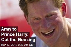 Army to Prince Harry: Cut the Boozing