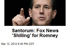 Santorum: Fox News 'Shilling' for Romney
