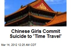 Chinese Girls Commit Suicide to 'Time Travel'