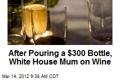 After Pouring a $300 Bottle, White House Mum on Wine