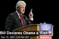 Bill Declares Obama a 'Risk'