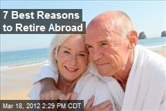 7 Best Reasons to Retire Abroad