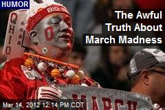 The Awful Truth About March Madness