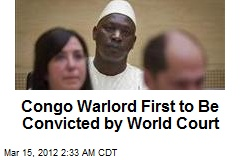 Congo Warlord First to Be Convicted by World Court