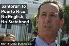 Santorum to Puerto Rico: No English, No Statehood