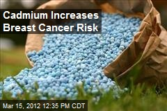 Cadmium Increases Breast Cancer Risk
