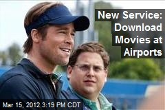 New Service: Download Movies at Airports