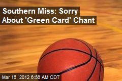 Southern Miss: Sorry About 'Green Card' Chant