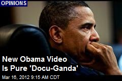 New Obama Video Is Pure 'Docu-Ganda'