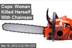 Cops: Woman Killed Herself With Chainsaw
