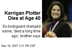 Kerrigan Plotter Dies at Age 40