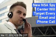 New NSA Spy Center Will Target Every Email and Phone Call