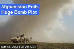 Afghanistan Foils Huge Bomb Plot
