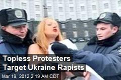Topless Protesters Target Ukraine Rapists