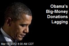 Obama's Big-Money Donations Lagging