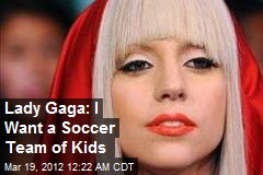 Lady Gaga: I Want a Soccer Team of Kids