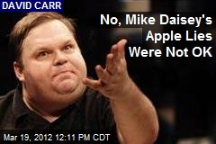No, Mike Daisey's Apple Lies Were Not OK