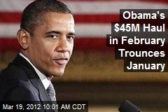 Obama's $45M Haul in February Trounces Jan.
