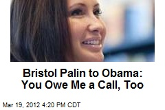 Bristol Palin to Obama: You Owe Me a Call, Too