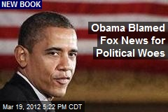 Obama Blamed Fox News for Political Woes