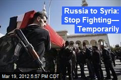 Russia Calls for Syria Ceasefires