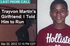 Trayvon Martin's Girlfriend: I Told Him to Run