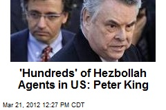 'Hundreds' of Hezbollah Agents in US: Peter King