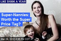 Super-Nannies: Worth the Super Price Tag?