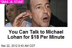 You Can Talk to Michael Lohan for $18 Per Minute