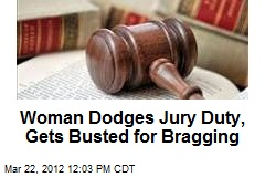 Woman Dodges Jury Duty, Gets Busted for Bragging